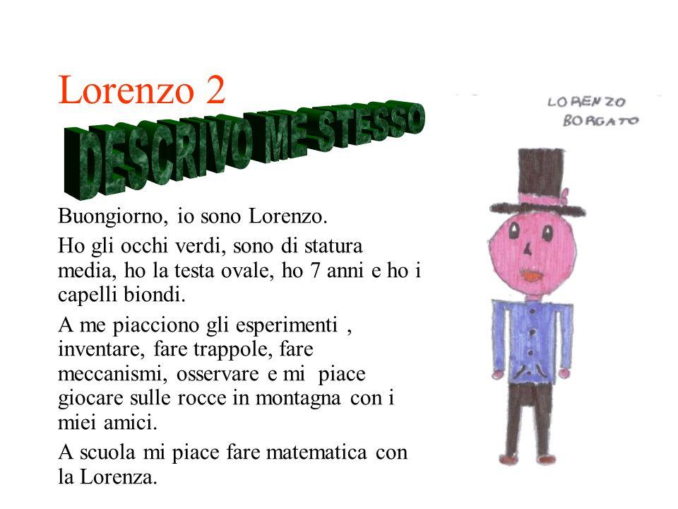 Lorenzo 2 Buongiorno, io sono Lorenzo. Ho gli occhi verdi, sono di statura media, ho la testa ovale, ho 7 anni e ho i capelli biondi. A me piacciono g