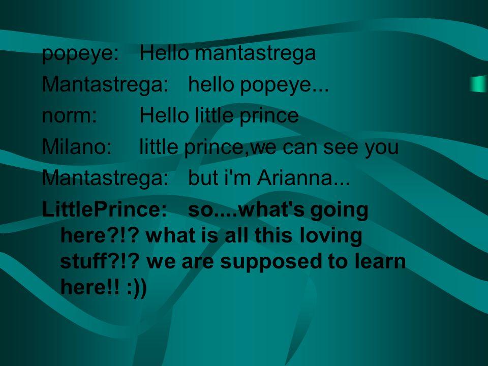 popeye:Hello mantastrega Mantastrega:hello popeye...