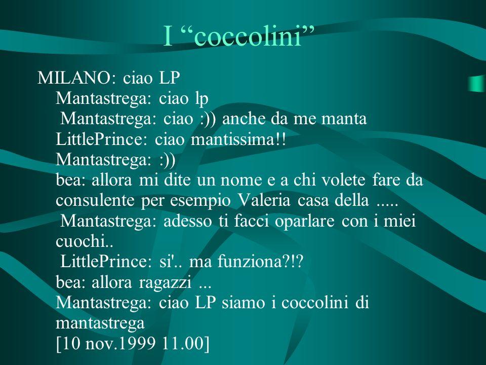I coccolini MILANO: ciao LP Mantastrega: ciao lp Mantastrega: ciao :)) anche da me manta LittlePrince: ciao mantissima!! Mantastrega: :)) bea: allora