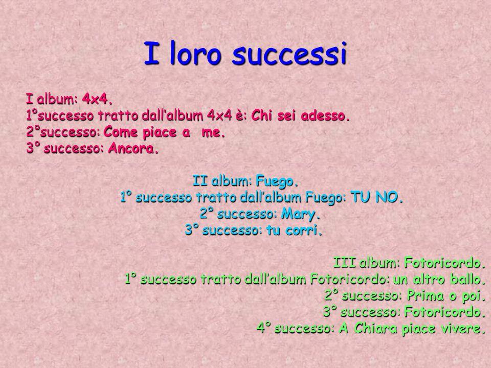 I loro successi I album: 4x4. I album: 4x4. 1°successo tratto dallalbum 4x4 è: Chi sei adesso. 1°successo tratto dallalbum 4x4 è: Chi sei adesso. 2°su