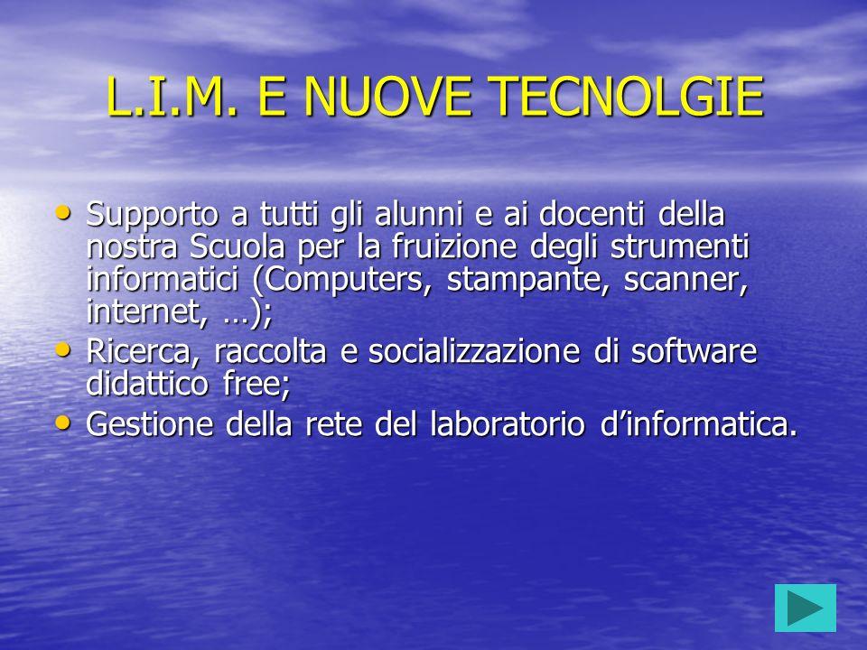 L.I.M. E NUOVE TECNOLGIE Supporto a tutti gli alunni e ai docenti della nostra Scuola per la fruizione degli strumenti informatici (Computers, stampan