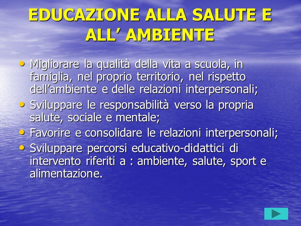 EDUCAZIONE ALLA SALUTE E ALL AMBIENTE Migliorare la qualità della vita a scuola, in famiglia, nel proprio territorio, nel rispetto dellambiente e dell