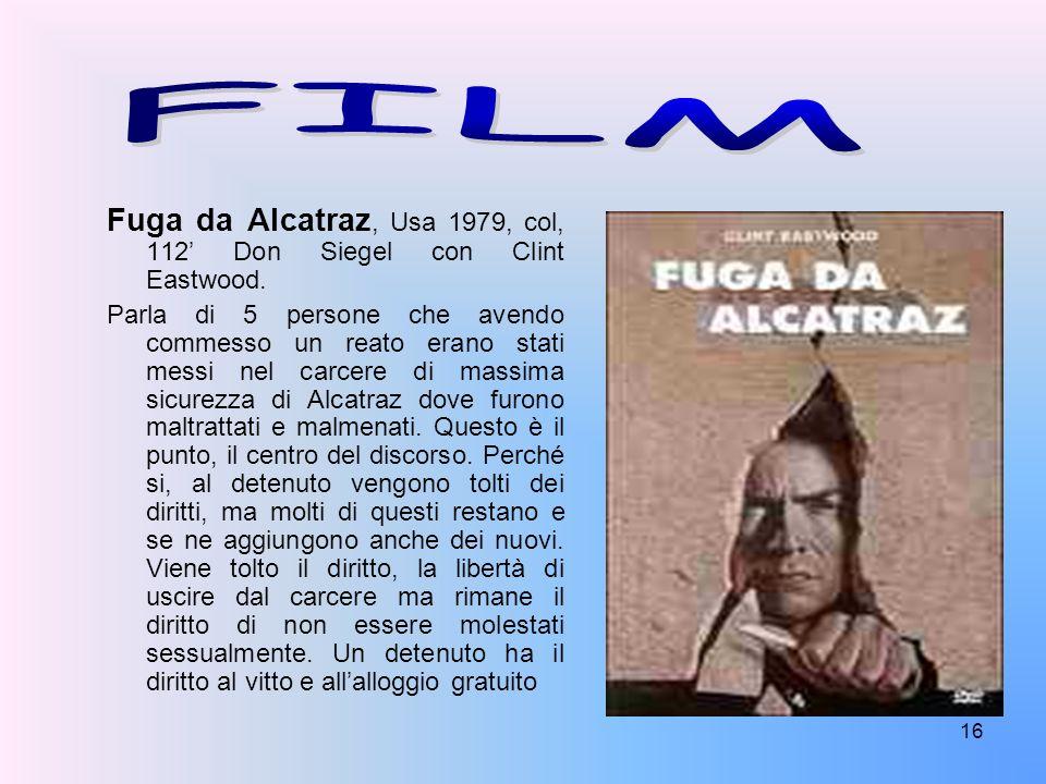 16 Fuga da Alcatraz, Usa 1979, col, 112 Don Siegel con Clint Eastwood. Parla di 5 persone che avendo commesso un reato erano stati messi nel carcere d