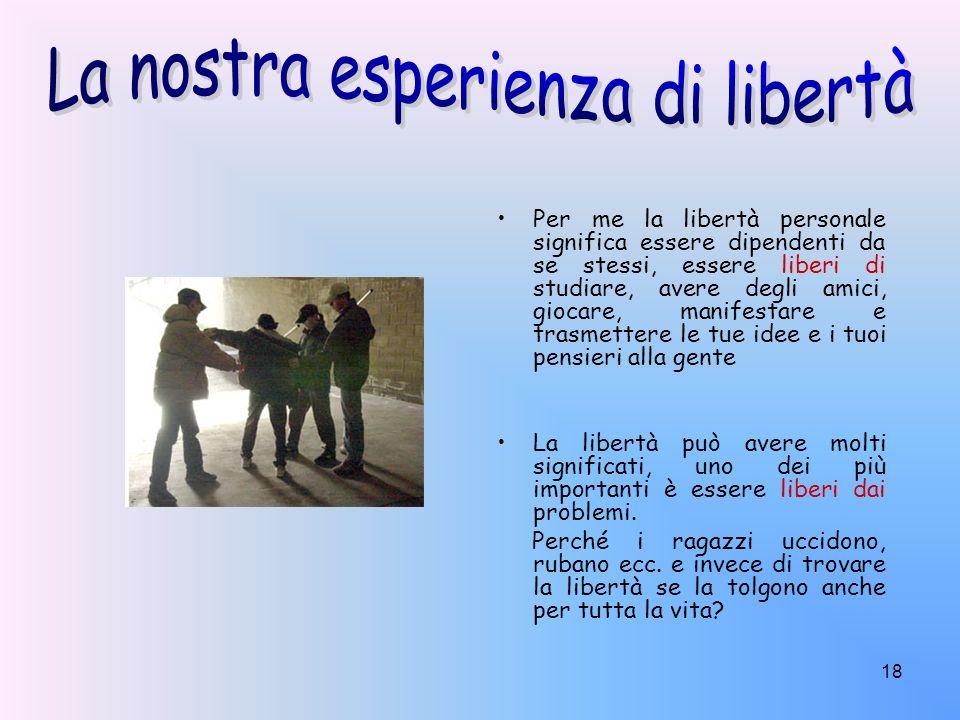 18 Per me la libertà personale significa essere dipendenti da se stessi, essere liberi di studiare, avere degli amici, giocare, manifestare e trasmett