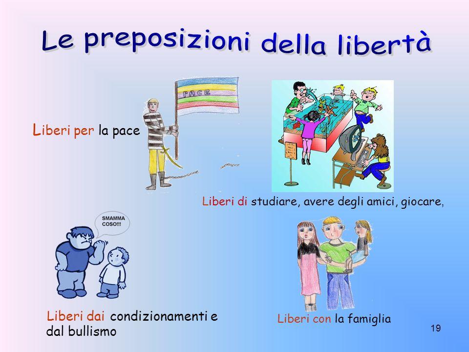 19 L iberi per la pace Liberi dai condizionamenti e dal bullismo Liberi con la famiglia Liberi di studiare, avere degli amici, giocare,