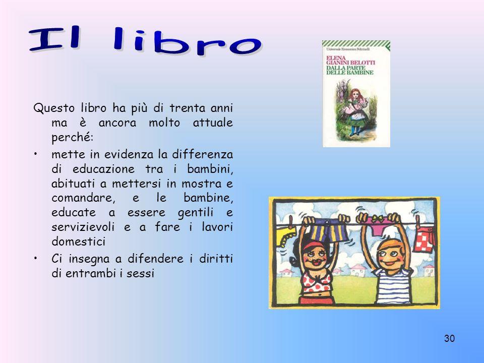 30 Questo libro ha più di trenta anni ma è ancora molto attuale perché: mette in evidenza la differenza di educazione tra i bambini, abituati a metter