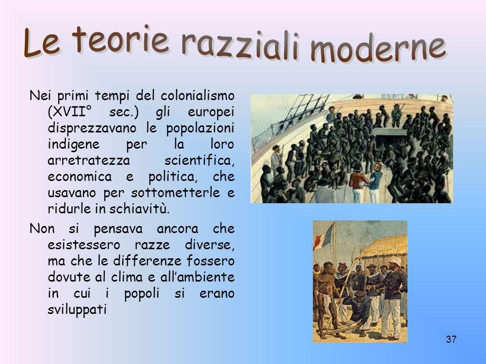 37 Nei primi tempi del colonialismo (XVII° sec.) gli europei disprezzavano le popolazioni indigene per la loro arretratezza scientifica, economica e p