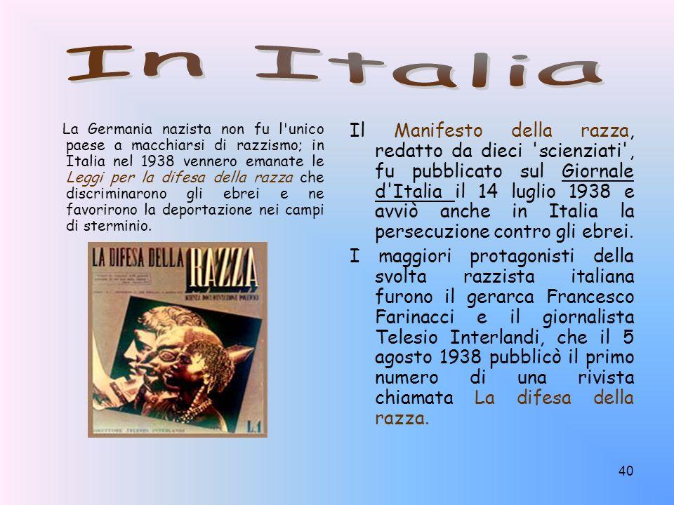 40 Il Manifesto della razza, redatto da dieci 'scienziati', fu pubblicato sul Giornale d'Italia il 14 luglio 1938 e avviò anche in Italia la persecuzi