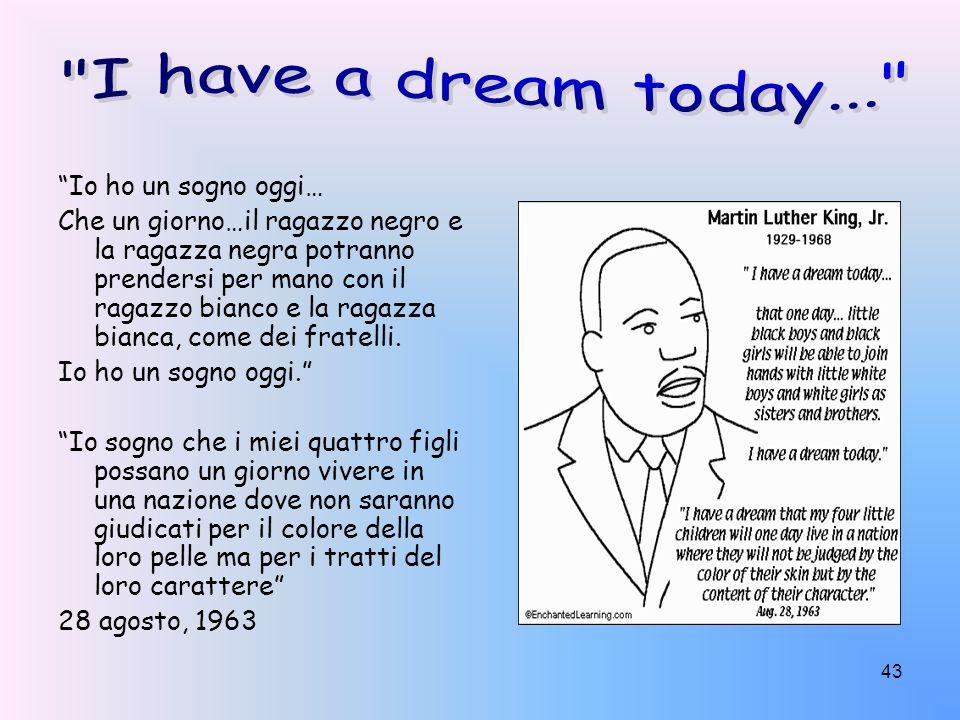 43 Io ho un sogno oggi… Che un giorno…il ragazzo negro e la ragazza negra potranno prendersi per mano con il ragazzo bianco e la ragazza bianca, come