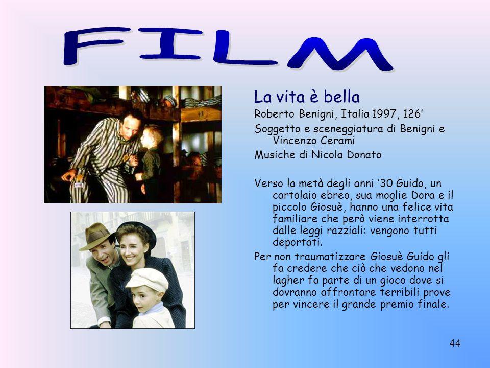 44 La vita è bella Roberto Benigni, Italia 1997, 126 Soggetto e sceneggiatura di Benigni e Vincenzo Cerami Musiche di Nicola Donato Verso la metà degl