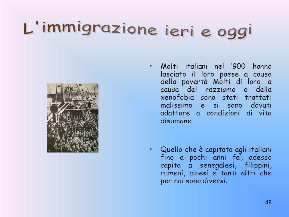 48 Molti italiani nel 900 hanno lasciato il loro paese a causa della povertà Molti di loro, a causa del razzismo o della xenofobia sono stati trattati