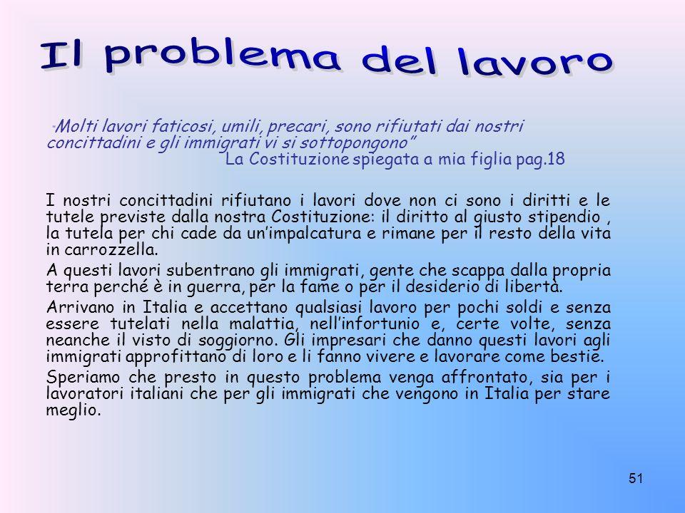 51 Molti lavori faticosi, umili, precari, sono rifiutati dai nostri concittadini e gli immigrati vi si sottopongono La Costituzione spiegata a mia fig