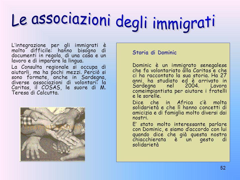 52 Lintegrazione per gli immigrati è molto difficile: hanno bisogno di documenti in regola, di una casa e un lavoro e di imparare la lingua. La Consul
