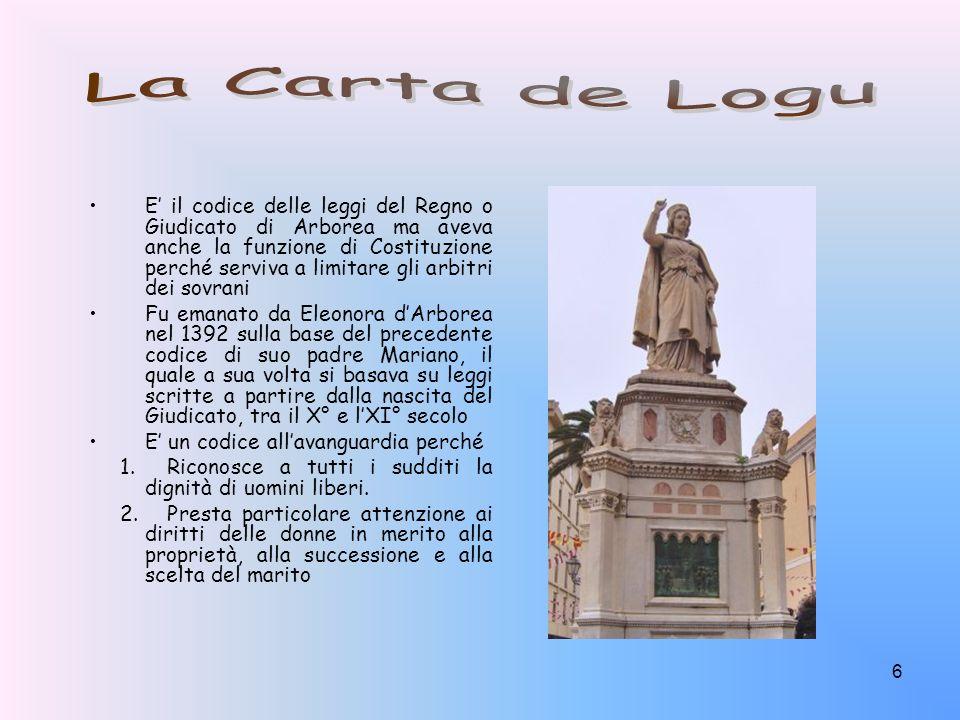 6 E il codice delle leggi del Regno o Giudicato di Arborea ma aveva anche la funzione di Costituzione perché serviva a limitare gli arbitri dei sovran