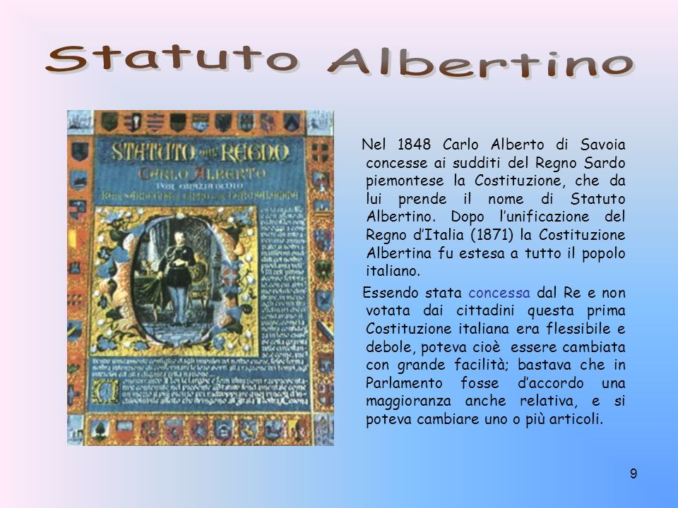 9 Nel 1848 Carlo Alberto di Savoia concesse ai sudditi del Regno Sardo piemontese la Costituzione, che da lui prende il nome di Statuto Albertino. Dop