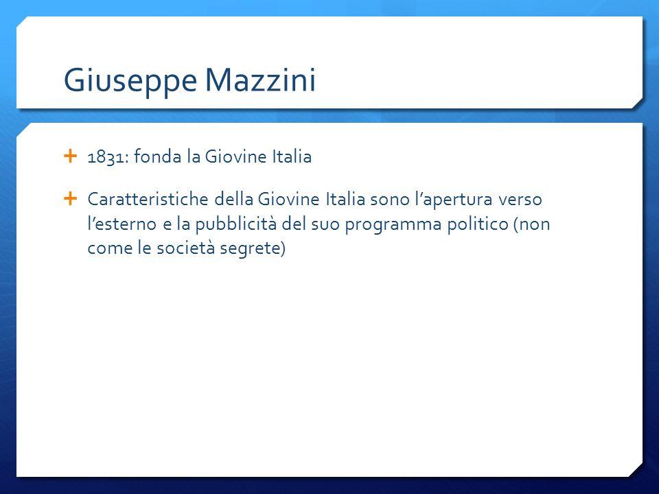 Giuseppe Mazzini 1831: fonda la Giovine Italia Caratteristiche della Giovine Italia sono lapertura verso lesterno e la pubblicità del suo programma po