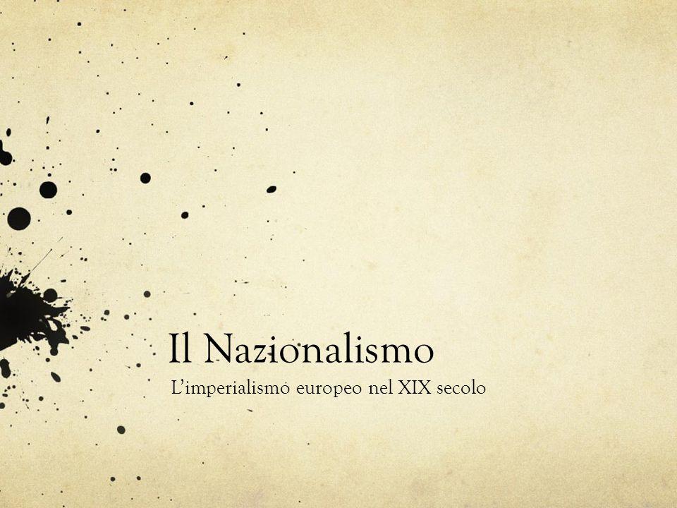 Il Nazionalismo Limperialismo europeo nel XIX secolo