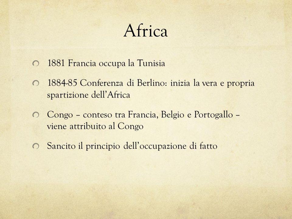 Africa 1881 Francia occupa la Tunisia 1884-85 Conferenza di Berlino: inizia la vera e propria spartizione dellAfrica Congo – conteso tra Francia, Belg