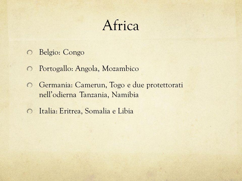 Africa Belgio: Congo Portogallo: Angola, Mozambico Germania: Camerun, Togo e due protettorati nellodierna Tanzania, Namibia Italia: Eritrea, Somalia e