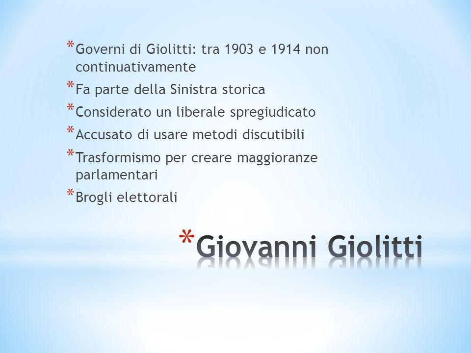 * Governi di Giolitti: tra 1903 e 1914 non continuativamente * Fa parte della Sinistra storica * Considerato un liberale spregiudicato * Accusato di u