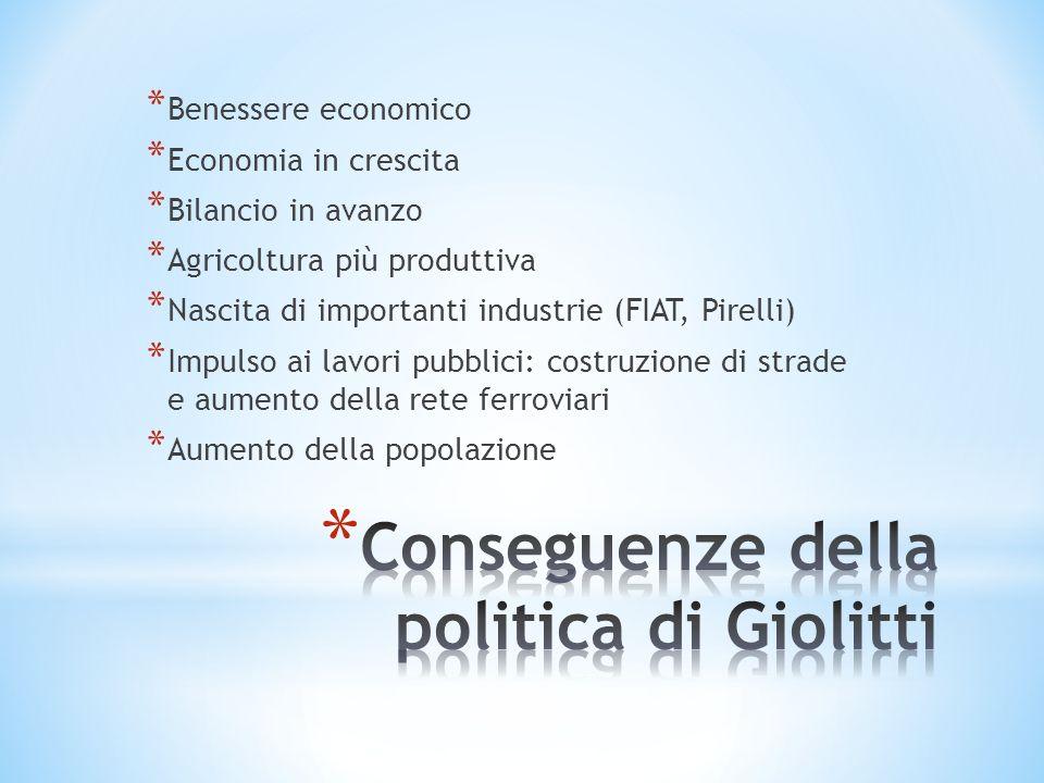 * Benessere economico * Economia in crescita * Bilancio in avanzo * Agricoltura più produttiva * Nascita di importanti industrie (FIAT, Pirelli) * Imp