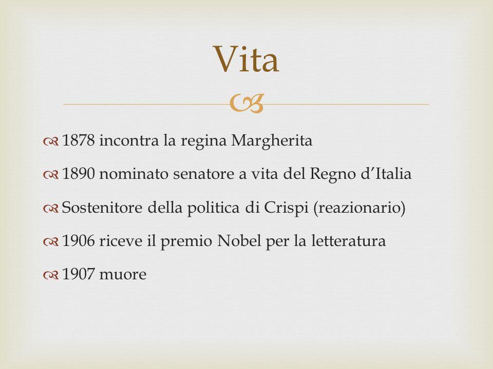 1878 incontra la regina Margherita 1890 nominato senatore a vita del Regno dItalia Sostenitore della politica di Crispi (reazionario) 1906 riceve il p