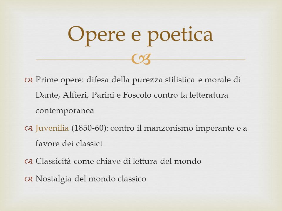 Prime opere: difesa della purezza stilistica e morale di Dante, Alfieri, Parini e Foscolo contro la letteratura contemporanea Juvenilia (1850-60): con