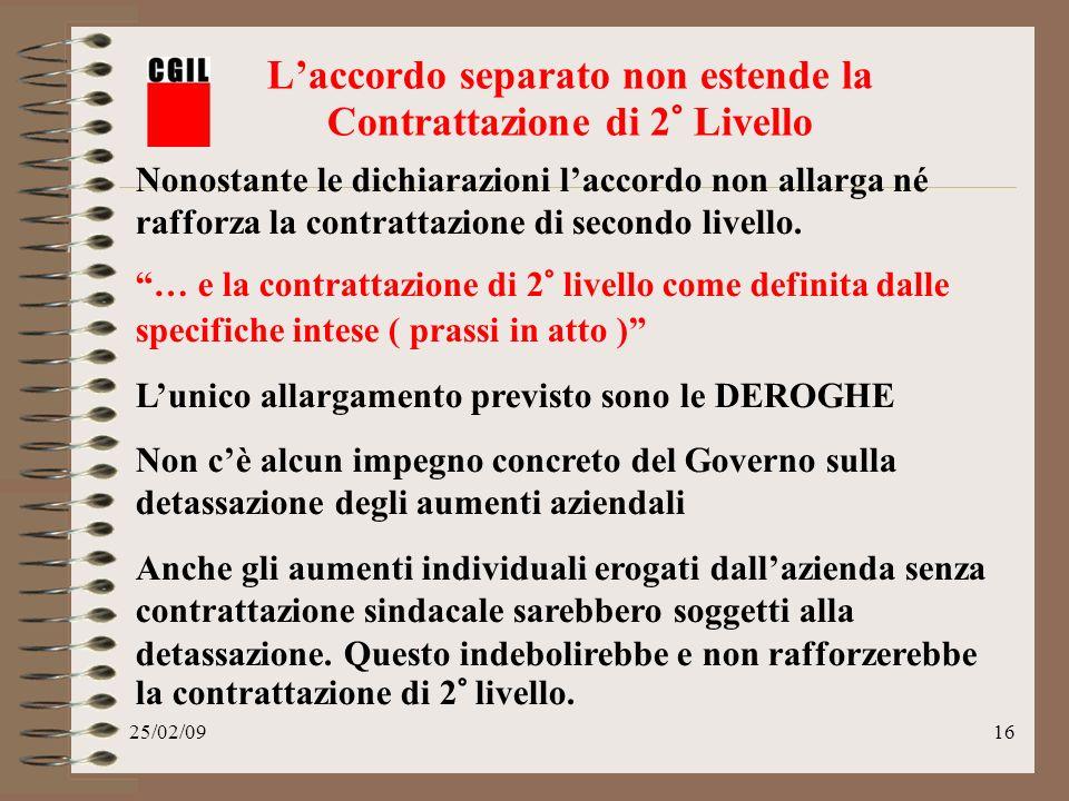 25/02/0916 Laccordo separato non estende la Contrattazione di 2° Livello Nonostante le dichiarazioni laccordo non allarga né rafforza la contrattazione di secondo livello.