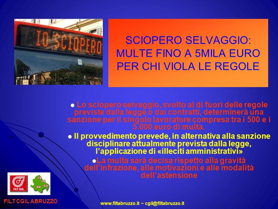 www.filtabruzzo.it ~ cgil@filtabruzzo.it SCIOPERO SELVAGGIO: MULTE FINO A 5MILA EURO PER CHI VIOLA LE REGOLE FILT CGIL ABRUZZO Lo sciopero selvaggio,