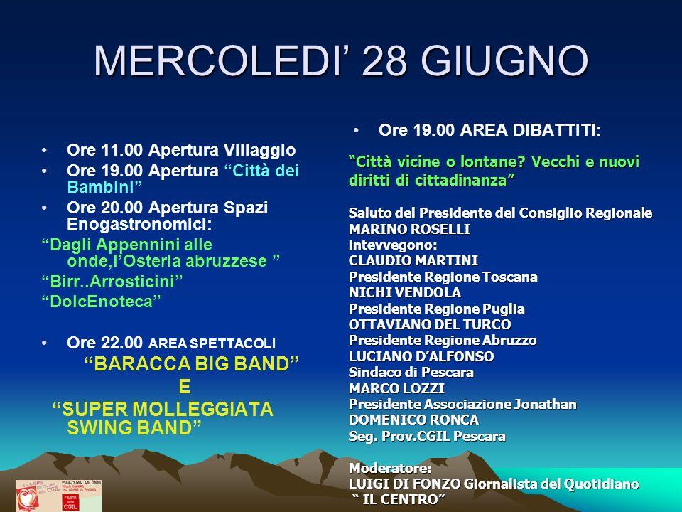 MERCOLEDI 28 GIUGNO Ore 11.00 Apertura Villaggio Ore 19.00 Apertura Città dei Bambini Ore 20.00 Apertura Spazi Enogastronomici: Dagli Appennini alle o