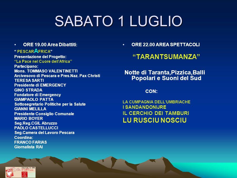 SABATO 1 LUGLIO ORE 19.00 Area Dibattiti : PESCAR A FRICA Presentazione del Progetto: La Pace nel Cuore dellAfrica Partecipano: Mons. TOMMASO VALENTIN