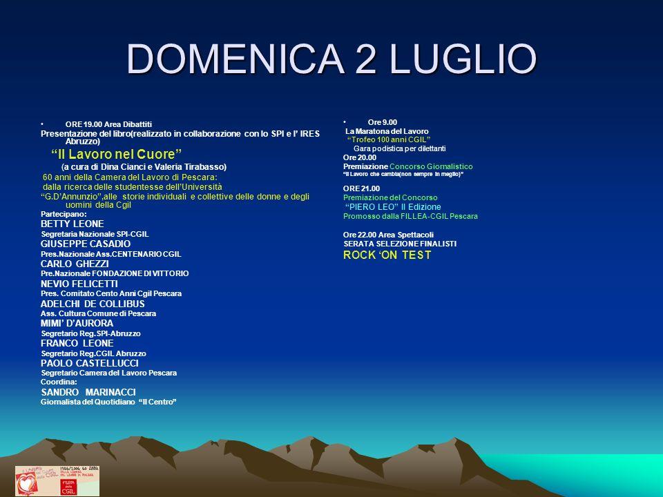 DOMENICA 2 LUGLIO ORE 19.00 Area Dibattiti Presentazione del libro(realizzato in collaborazione con lo SPI e l IRES Abruzzo) Il Lavoro nel Cuore (a cu