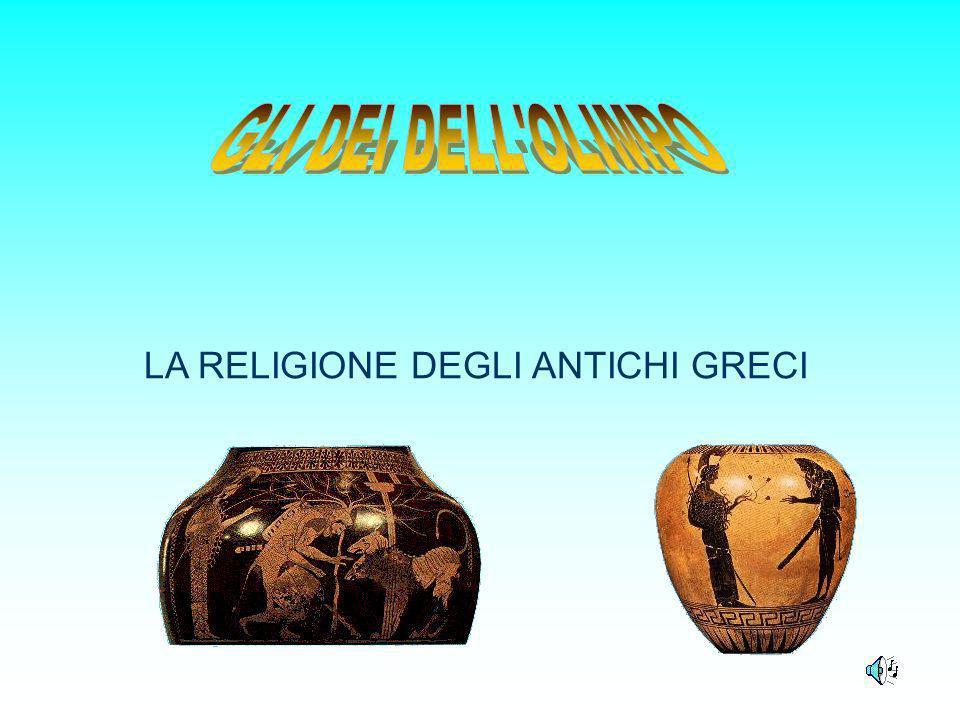 LA RELIGIONE NELLANTICA GRECIA Gli antichi Greci erano politeisti.