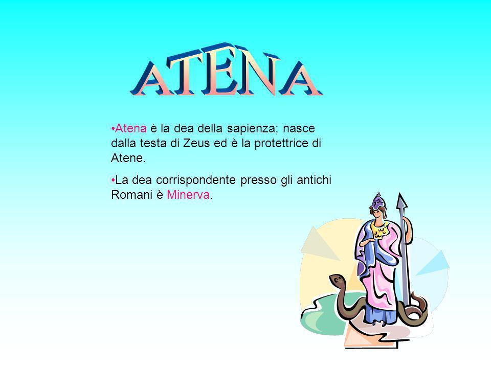 Atena è la dea della sapienza; nasce dalla testa di Zeus ed è la protettrice di Atene. La dea corrispondente presso gli antichi Romani è Minerva.