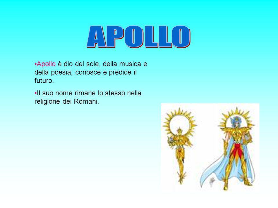 Apollo è dio del sole, della musica e della poesia; conosce e predice il futuro. Il suo nome rimane lo stesso nella religione dei Romani.