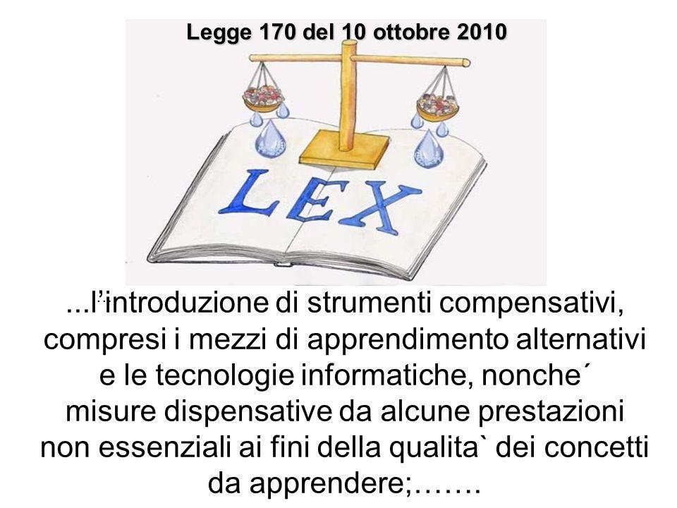 ...lintroduzione di strumenti compensativi, compresi i mezzi di apprendimento alternativi e le tecnologie informatiche, nonche´ misure dispensative da