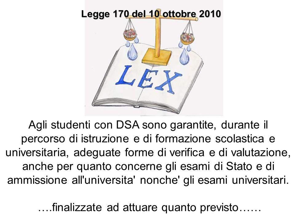 Legge 170 del 10 ottobre 2010 Agli studenti con DSA sono garantite, durante il percorso di istruzione e di formazione scolastica e universitaria, adeg