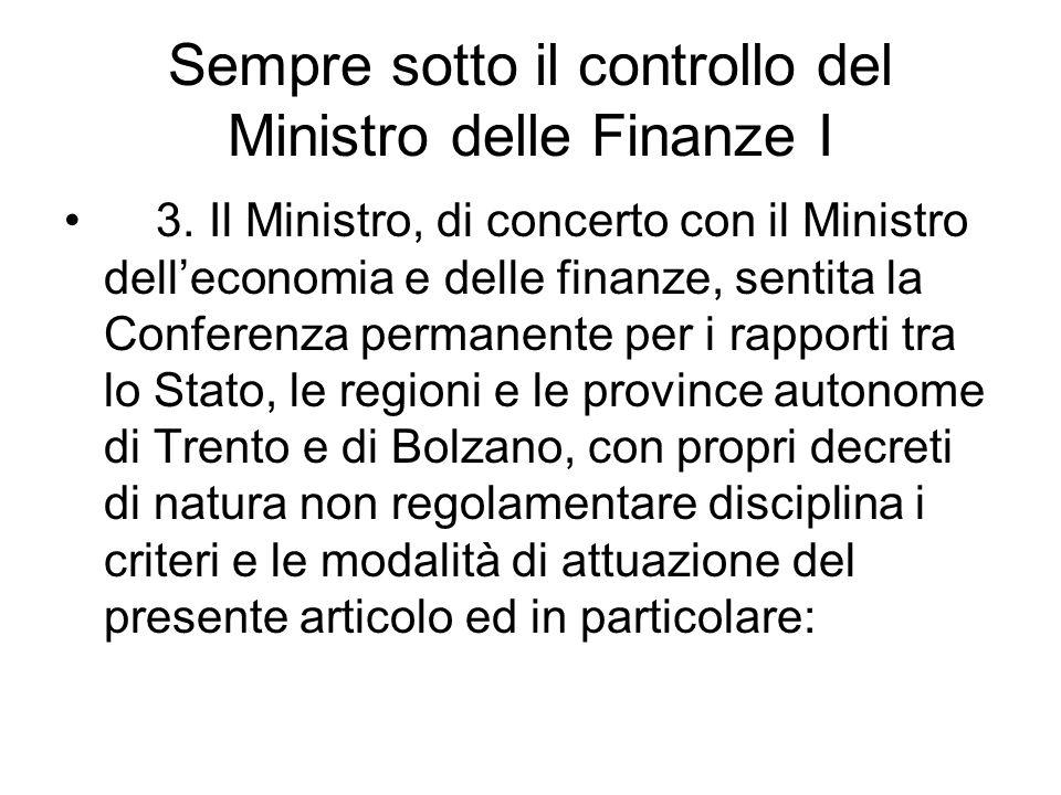 Sempre sotto il controllo del Ministro delle Finanze I 3. Il Ministro, di concerto con il Ministro delleconomia e delle finanze, sentita la Conferenza