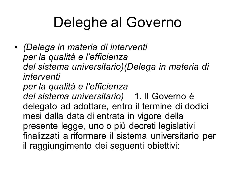 Deleghe al Governo (Delega in materia di interventi per la qualità e lefficienza del sistema universitario)(Delega in materia di interventi per la qualità e lefficienza del sistema universitario) 1.