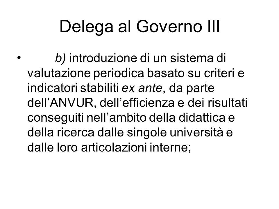 Delega al Governo III b) introduzione di un sistema di valutazione periodica basato su criteri e indicatori stabiliti ex ante, da parte dellANVUR, del