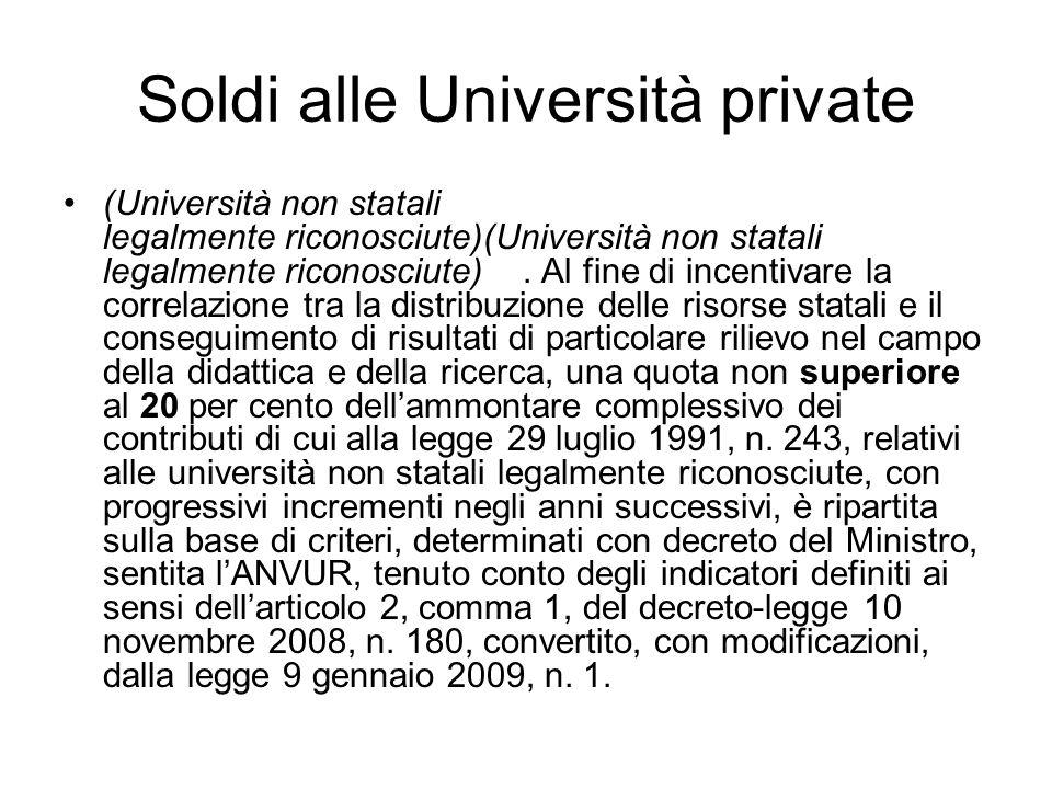Soldi alle Università private (Università non statali legalmente riconosciute)(Università non statali legalmente riconosciute). Al fine di incentivare