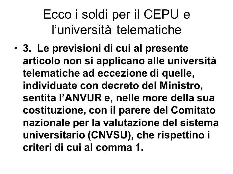 Ecco i soldi per il CEPU e luniversità telematiche 3. Le previsioni di cui al presente articolo non si applicano alle università telematiche ad eccezi