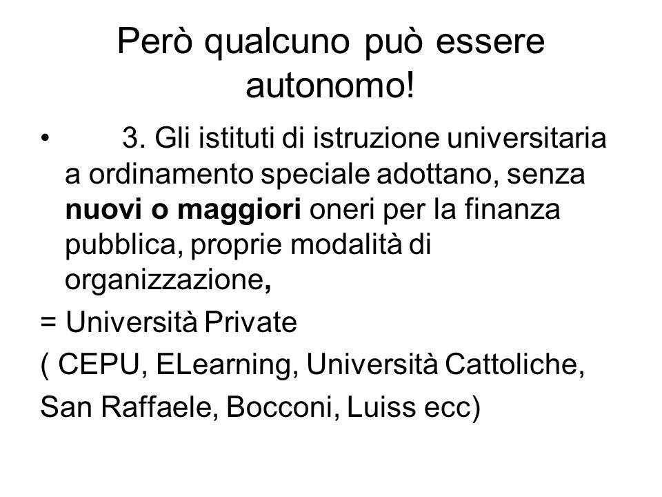 Però qualcuno può essere autonomo! 3. Gli istituti di istruzione universitaria a ordinamento speciale adottano, senza nuovi o maggiori oneri per la fi