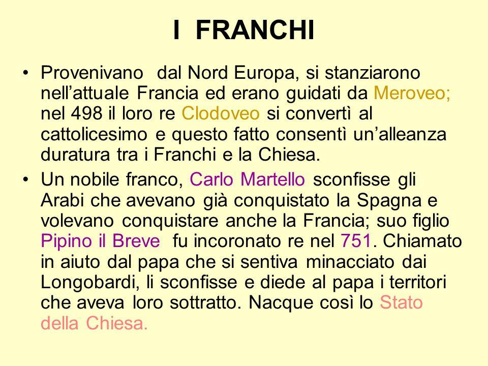 I FRANCHI Provenivano dal Nord Europa, si stanziarono nellattuale Francia ed erano guidati da Meroveo; nel 498 il loro re Clodoveo si convertì al catt