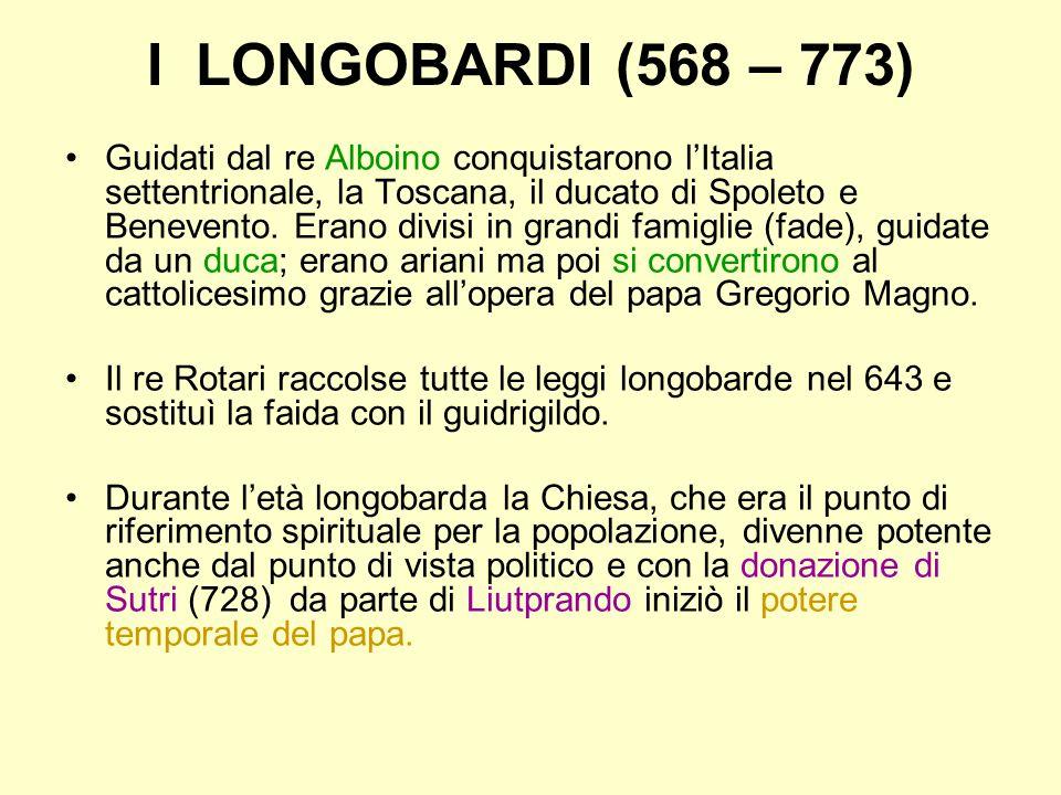 I LONGOBARDI (568 – 773) Guidati dal re Alboino conquistarono lItalia settentrionale, la Toscana, il ducato di Spoleto e Benevento. Erano divisi in gr