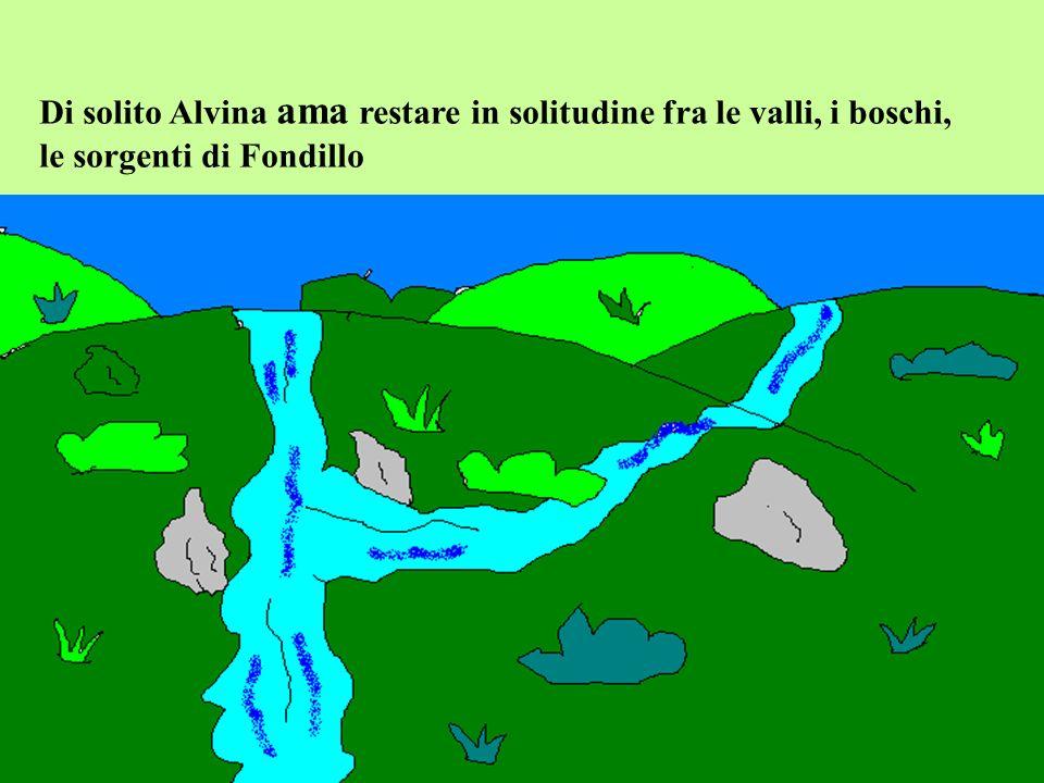 Di solito Alvina ama restare in solitudine fra le valli, i boschi, le sorgenti di Fondillo