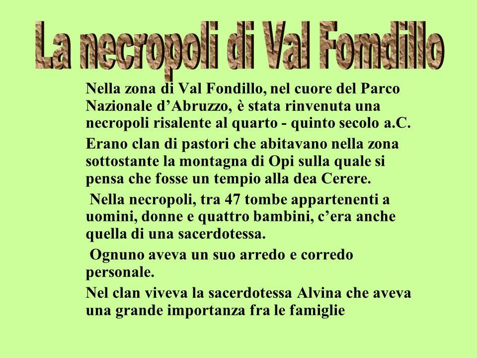 Nella zona di Val Fondillo, nel cuore del Parco Nazionale dAbruzzo, è stata rinvenuta una necropoli risalente al quarto - quinto secolo a.C.