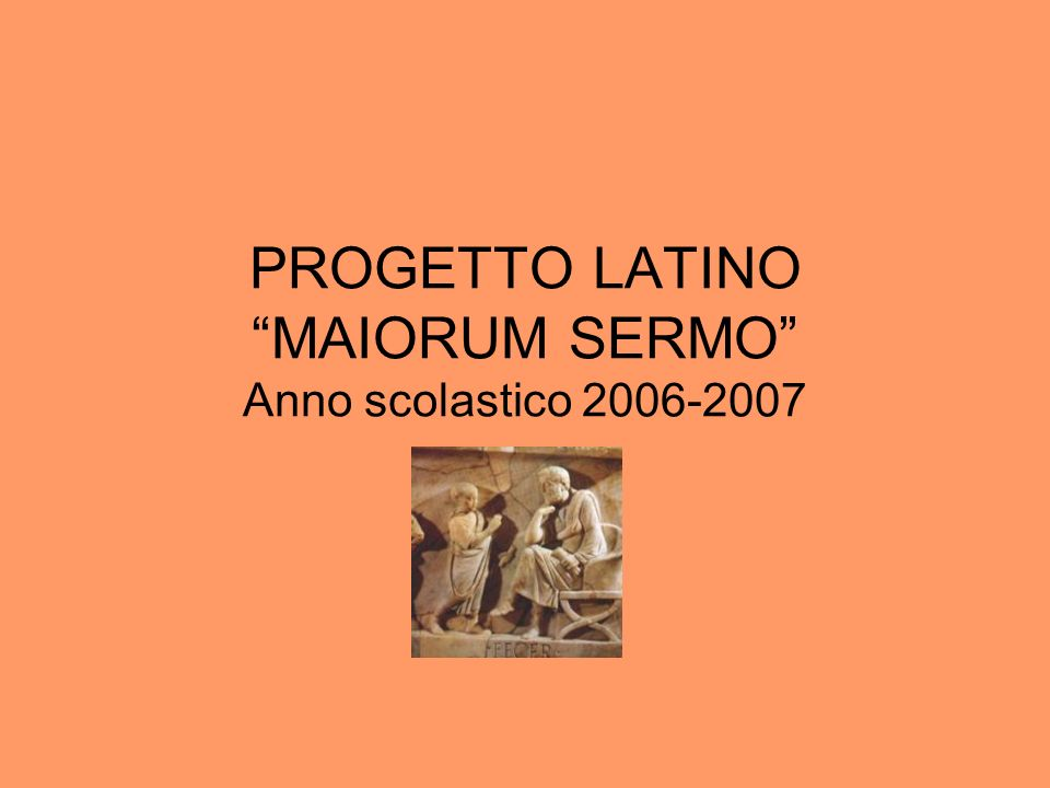 PROGETTO LATINO MAIORUM SERMO Anno scolastico 2006-2007