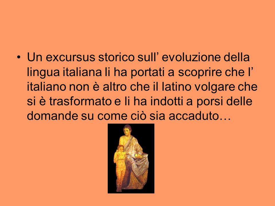Un excursus storico sull evoluzione della lingua italiana li ha portati a scoprire che l italiano non è altro che il latino volgare che si è trasforma
