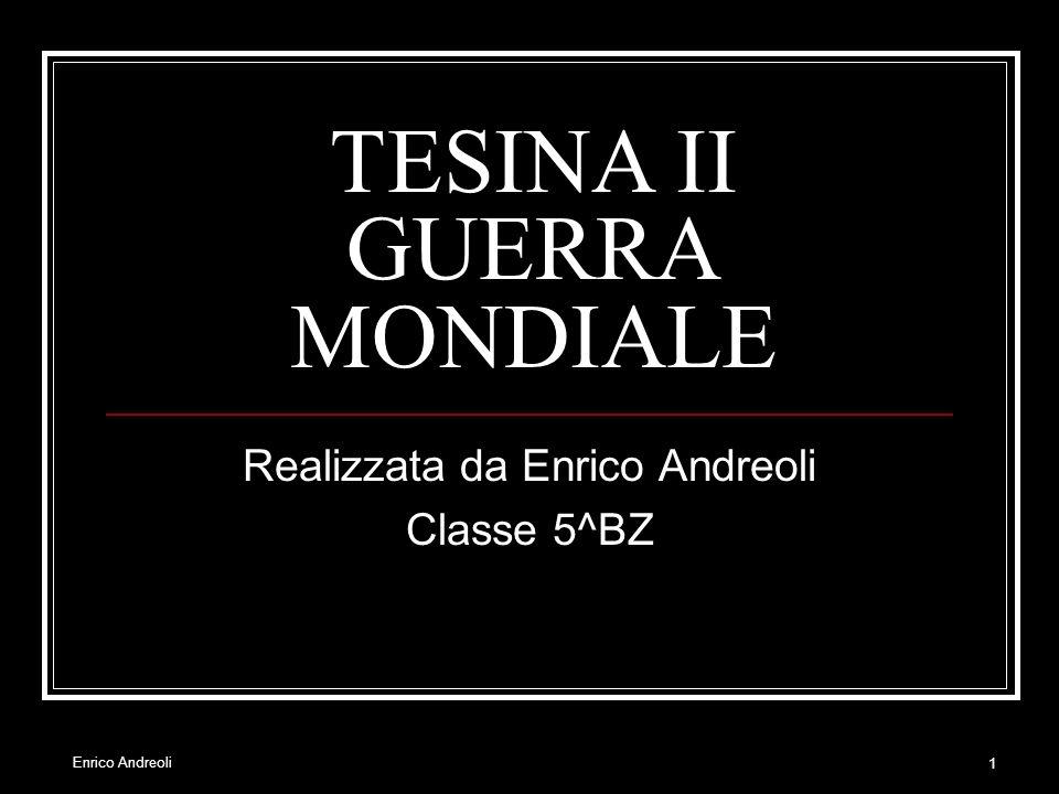 Enrico Andreoli 1 TESINA II GUERRA MONDIALE Realizzata da Enrico Andreoli Classe 5^BZ
